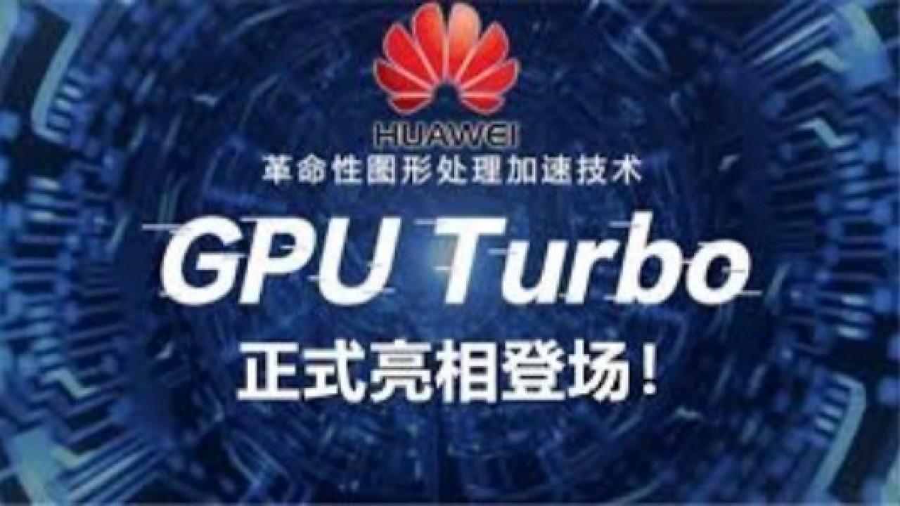 Huawei, Akıllı Telefonları için GPU Turbo Güncellemesinin Tarihlerini Yayınladı