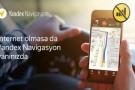 Yandex Navigasyon çevrimdışı olarak çalışabilecek