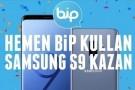 BiP kullananlara, Galaxy S9 kazanma fırsatı