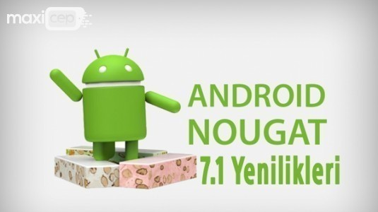 Android 7.1 Nougat Güncellemesi ile Gelen Yenilikler